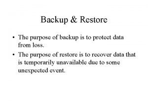 Backup Restore The purpose of backup is to