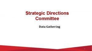 Strategic Directions Committee Data Gathering 1 Strategic Directions