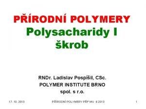 PRODN POLYMERY Polysacharidy I krob RNDr Ladislav Pospil