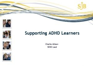 Supporting ADHD Learners Charlie Allison SEND Lead ADHD