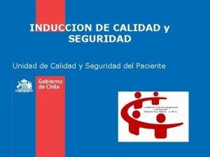 INDUCCION DE CALIDAD y SEGURIDAD Unidad de Calidad