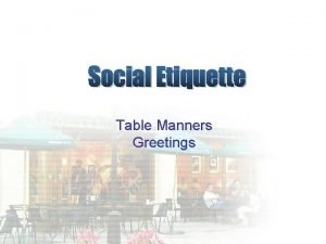 Table Manners Greetings Table Manners Why is it