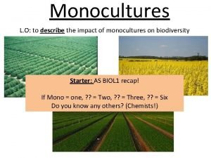 Monocultures L O to describe the impact of