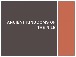 ANCIENT KINGDOMS OF THE NILE OBJECTIVES EGYPT Objective