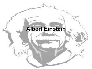 Albert Einstein March 14 1879 Albert Einstein was