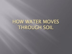 HOW WATER MOVES THROUGH SOIL When Rainfall Hits
