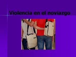 Violencia en el noviazgo OBJETIVO Identificar la violencia