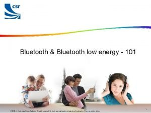 Bluetooth Bluetooth low energy 101 FOR INTERNAL USE