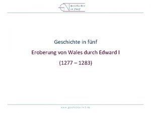 Geschichte in fnf Eroberung von Wales durch Edward