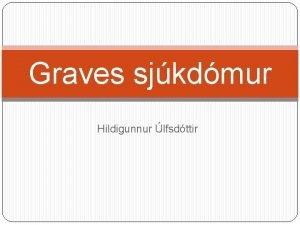 Graves sjkdmur Hildigunnur lfsdttir Hvaer Graves sjkdmur Algengasta