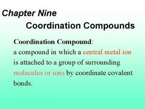 Chapter Nine Coordination Compounds Coordination Compound a compound
