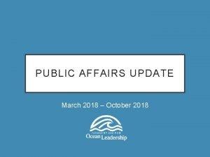PUBLIC AFFAIRS UPDATE March 2018 October 2018 PUBLIC