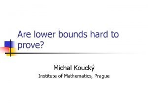 Are lower bounds hard to prove Michal Kouck