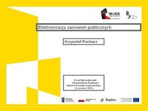 Elektronizacja zamwie publicznych Krzysztof Puchacz Urzd Marszakowski Wojewdztwa
