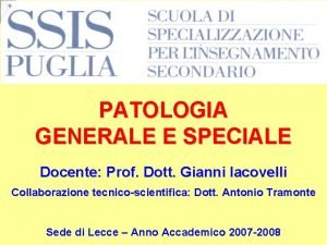 PATOLOGIA GENERALE E SPECIALE Docente Prof Dott Gianni