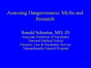 Assessing Dangerousness Myths and Research Ronald Schouten MD