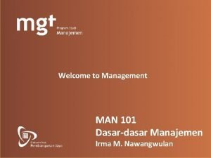 Welcome to Management MAN 101 Dasardasar Manajemen Irma