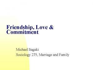 Friendship Love Commitment Michael Itagaki Sociology 275 Marriage