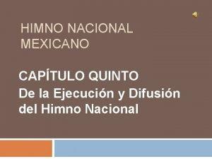 HIMNO NACIONAL MEXICANO CAPTULO QUINTO De la Ejecucin