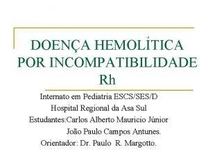 DOENA HEMOLTICA POR INCOMPATIBILIDADE Rh Internato em Pediatria