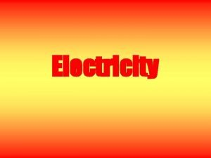 Electricity What Is Electricity A form of energy