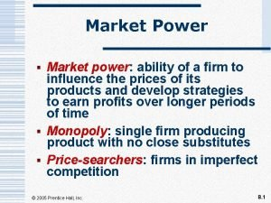 Market Power Market power ability of a firm
