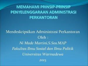 MEMAHAMI PRINSIPPRINSIP PENYELENGGARAAN ADMINISTRASI PERKANTORAN Mendeskripsikan Administrasi Perkantoran