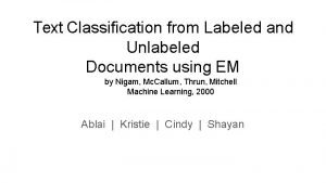 Text Classification from Labeled and Unlabeled Documents using