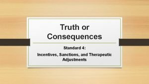 Truth or Consequences Standard 4 Incentives Sanctions and