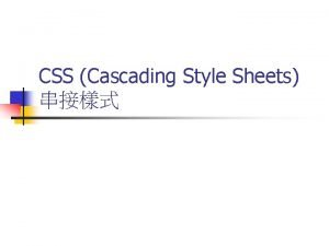 CSS Cascading Style Sheets CSS n Shortterm definition