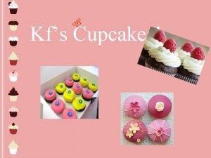 Kfs Cupcakes Executive summary KFs Cupcakes will thrive