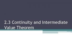 2 3 Continuity and Intermediate Value Theorem Continuity