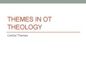 THEMES IN OT THEOLOGY Central Themes CONTENT ORIENTED