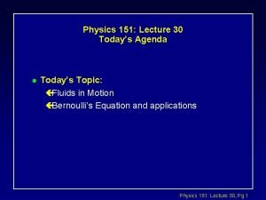 Physics 151 Lecture 30 Todays Agenda l Todays