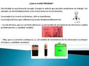 Qu es la ELECTRICIDAD Electricidad es una forma