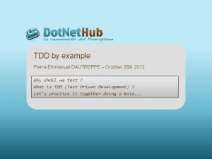 TDD by example PierreEmmanuel DAUTREPPE October 26 th