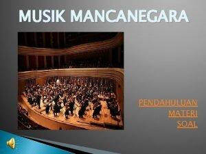 MUSIK MANCANEGARA PENDAHULUAN MATERI SOAL PENDAHULUAN Musik adalah