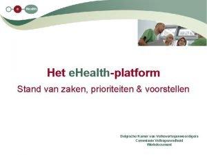 Het e Healthplatform Stand van zaken prioriteiten voorstellen