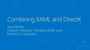 Combining XAML and Direct X Jesse Bishop Program