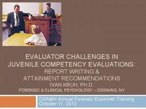 EVALUATOR CHALLENGES IN JUVENILE COMPETENCY EVALUATIONS REPORT WRITING