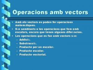 Operacions amb vectors Amb els vectors es poden