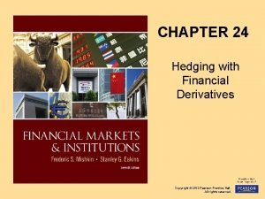 CHAPTER 24 Hedging with Financial Derivatives Copyright 2012