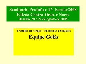 Seminrio Pro Info e TV Escola2008 Edio CentroOeste