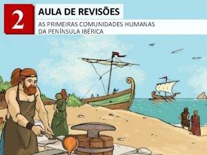 2 AULA DE REVISES AS PRIMEIRAS COMUNIDADES HUMANAS