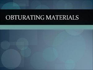 OBTURATING MATERIALS CLASSIFICATION OF ROOT CANAL FILLING MATERIALS