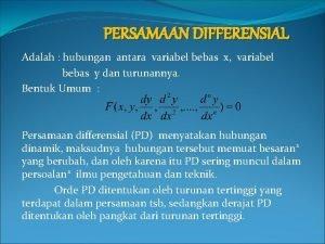 PERSAMAAN DIFFERENSIAL Adalah hubungan antara variabel bebas x