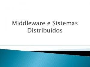 Middleware e Sistemas Distribudos Roteiro Sistemas Distribudos Middleware