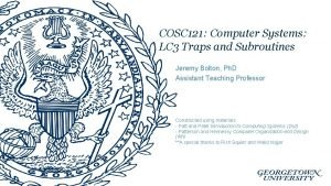 COSC 121 Computer Systems LC 3 Traps and