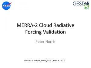 MERRA2 Cloud Radiative Forcing Validation Peter Norris MERRA2