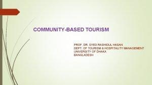 COMMUNITYBASED TOURISM PROF DR SYED RASHIDUL HASAN DEPT